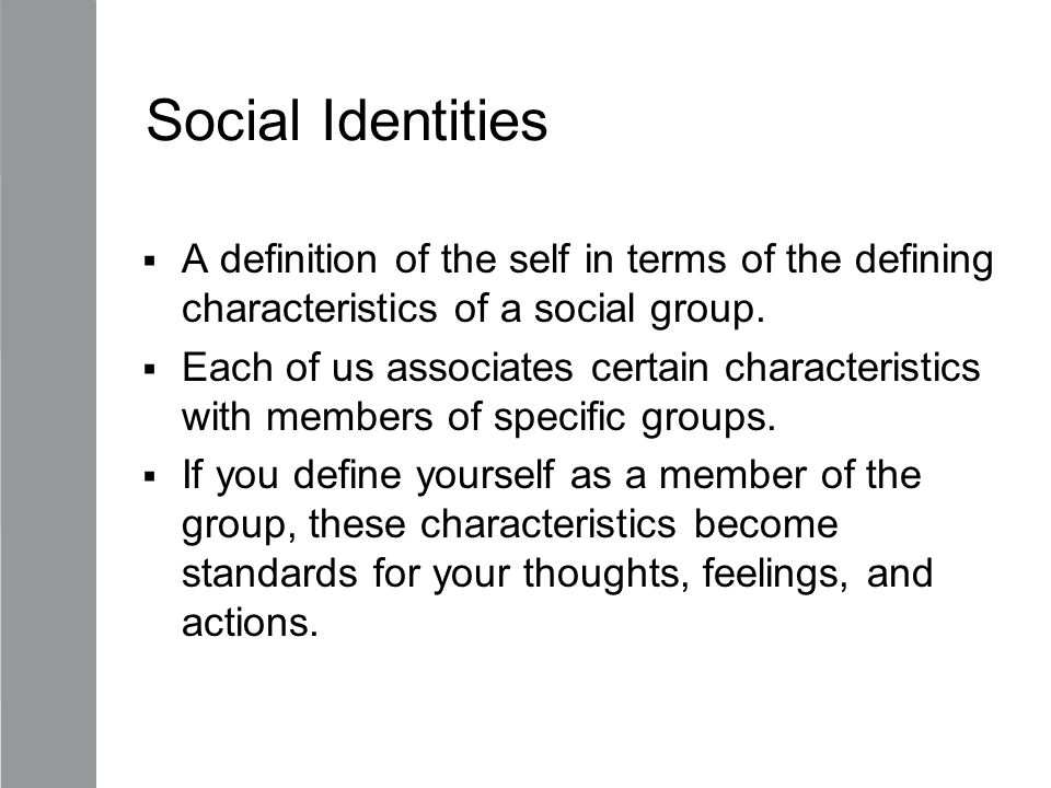 Social Identities A definition of the self in terms of the defining characteristics of a social group.
