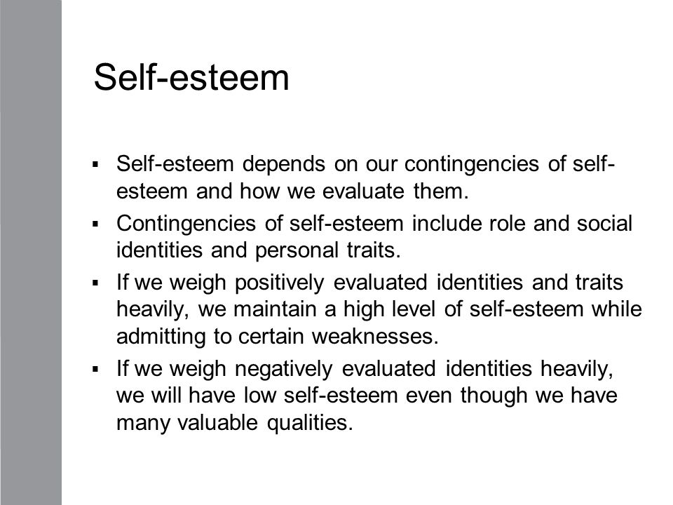 Self-esteem Self-esteem depends on our contingencies of self-esteem and how we evaluate them.