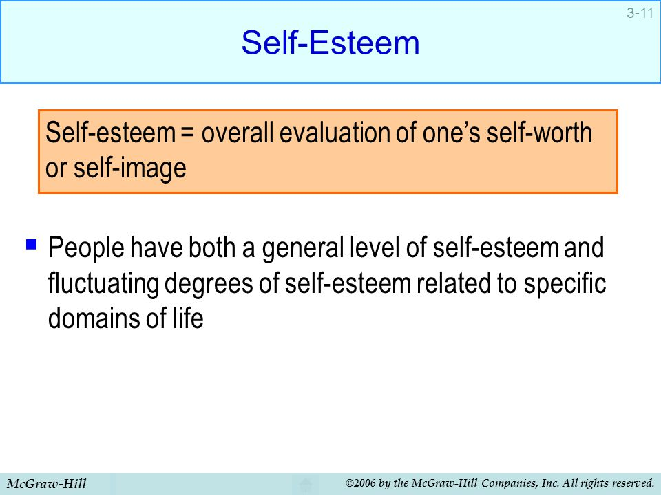 Self-Esteem People have both a general level of self-esteem and fluctuating degrees of self-esteem related to specific domains of life.