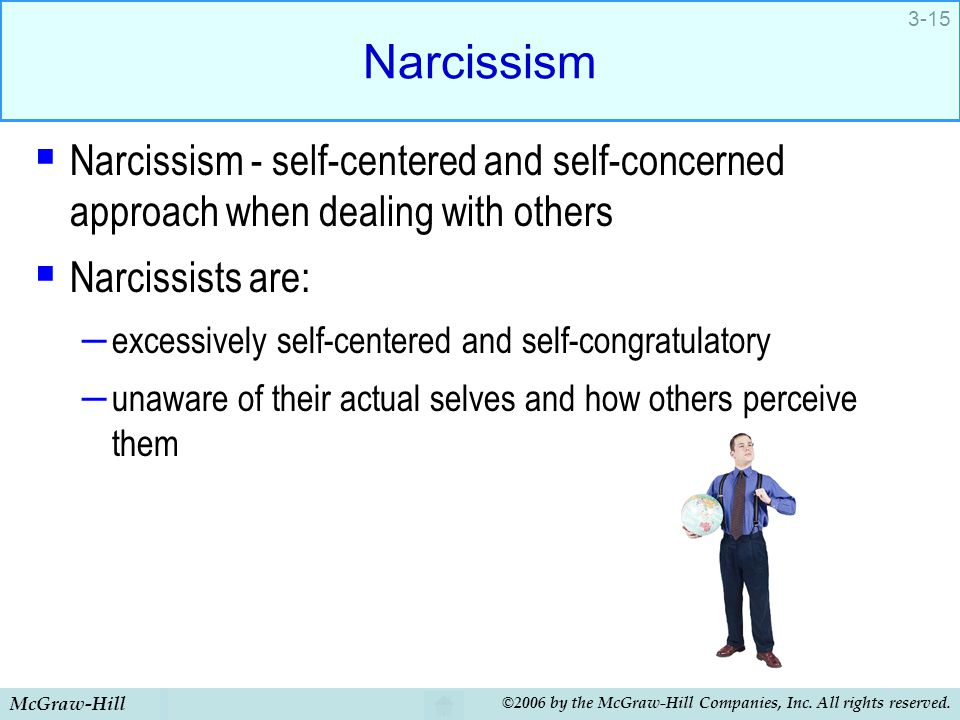 Narcissism Narcissism - self-centered and self-concerned approach when dealing with others. Narcissists are: