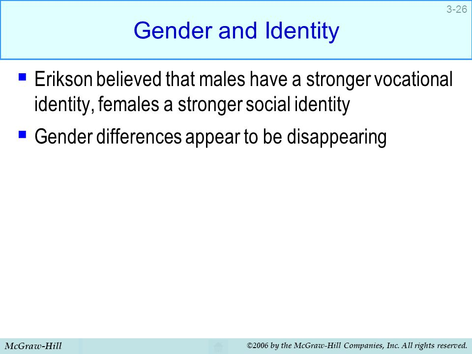 Gender and Identity Erikson believed that males have a stronger vocational identity, females a stronger social identity.