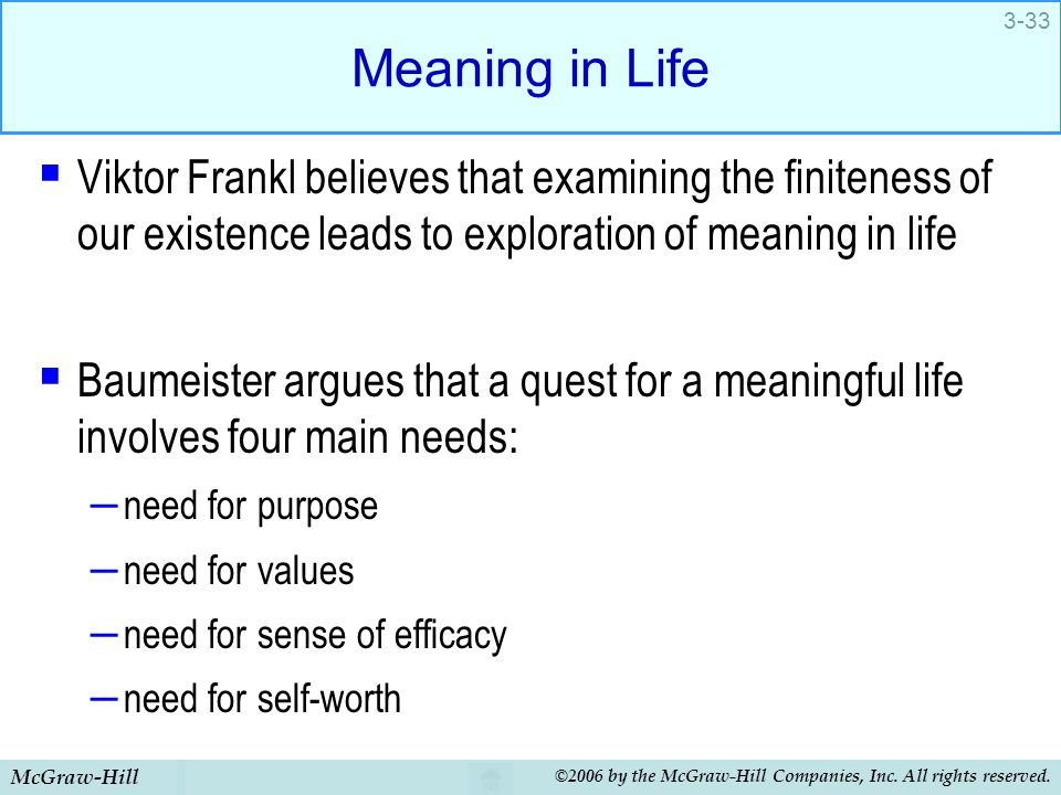 Meaning in Life Viktor Frankl believes that examining the finiteness of our existence leads to exploration of meaning in life.