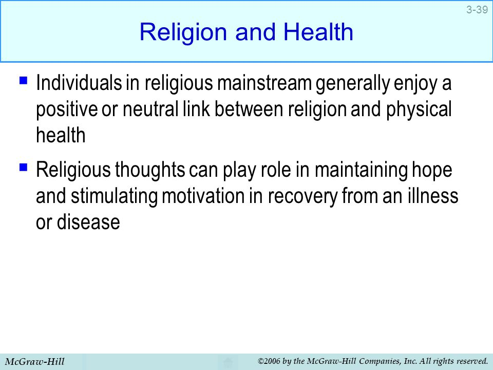 Religion and Health Individuals in religious mainstream generally enjoy a positive or neutral link between religion and physical health.