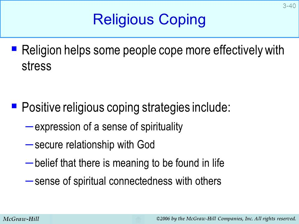 Religious Coping Religion helps some people cope more effectively with stress. Positive religious coping strategies include: