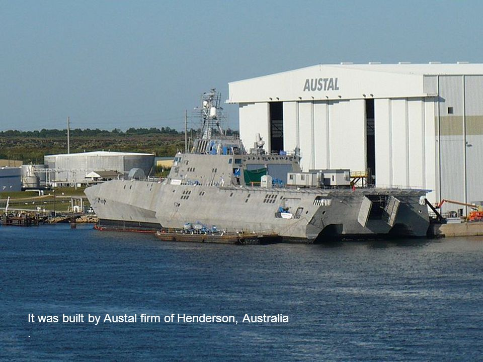 It was built by Austal firm of Henderson, Australia