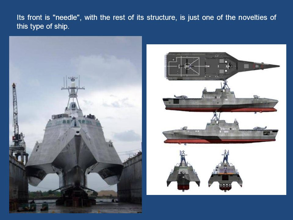 Its front is needle , with the rest of its structure, is just one of the novelties of this type of ship.