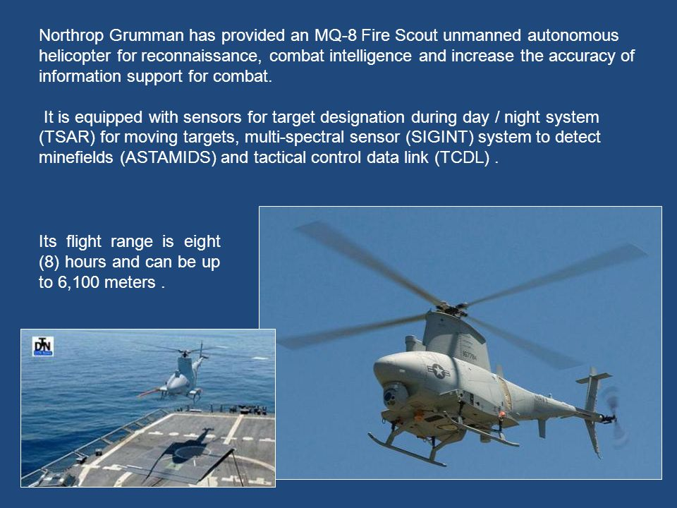 Northrop Grumman has provided an MQ-8 Fire Scout unmanned autonomous helicopter for reconnaissance, combat intelligence and increase the accuracy of information support for combat.