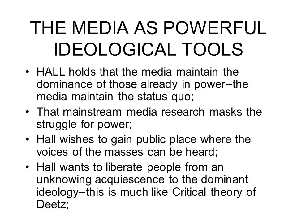 THE MEDIA AS POWERFUL IDEOLOGICAL TOOLS