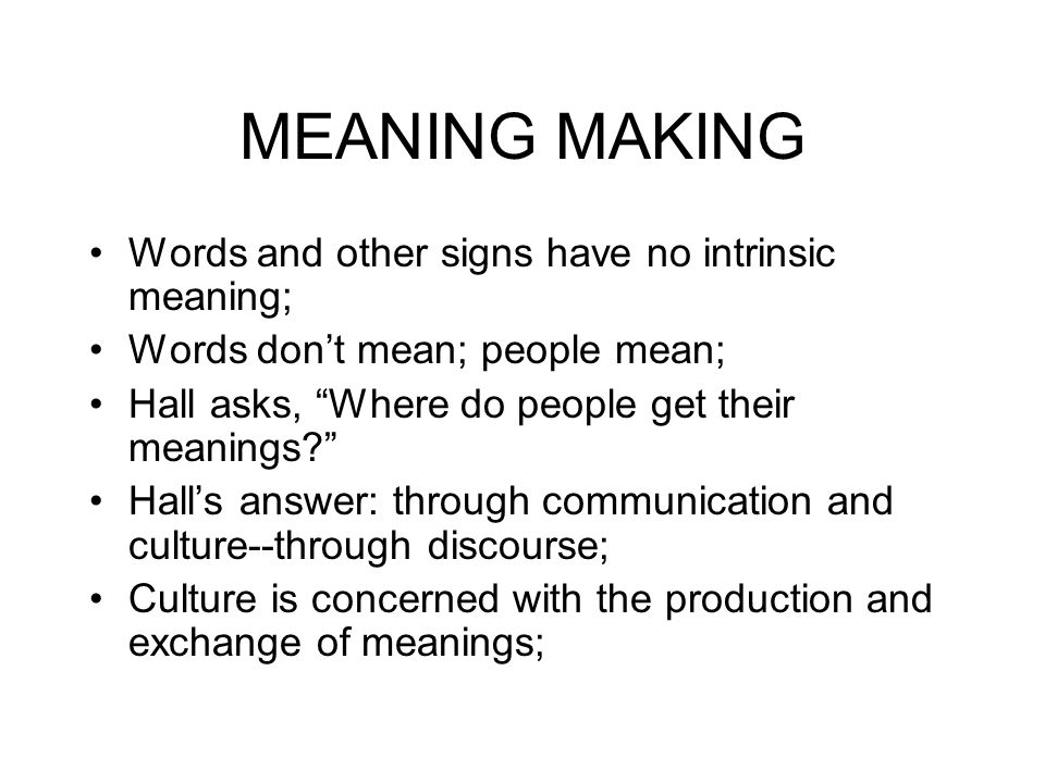 MEANING MAKING Words and other signs have no intrinsic meaning;