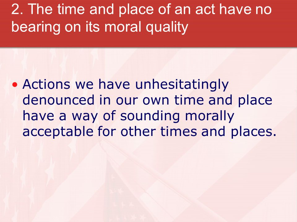 2. The time and place of an act have no bearing on its moral quality