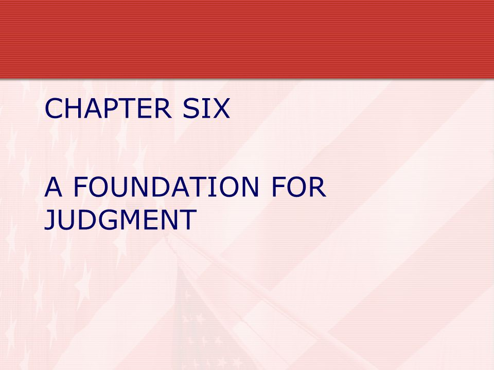 CHAPTER SIX A FOUNDATION FOR JUDGMENT