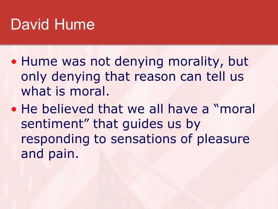 David Hume Hume was not denying morality, but only denying that reason can tell us what is moral.