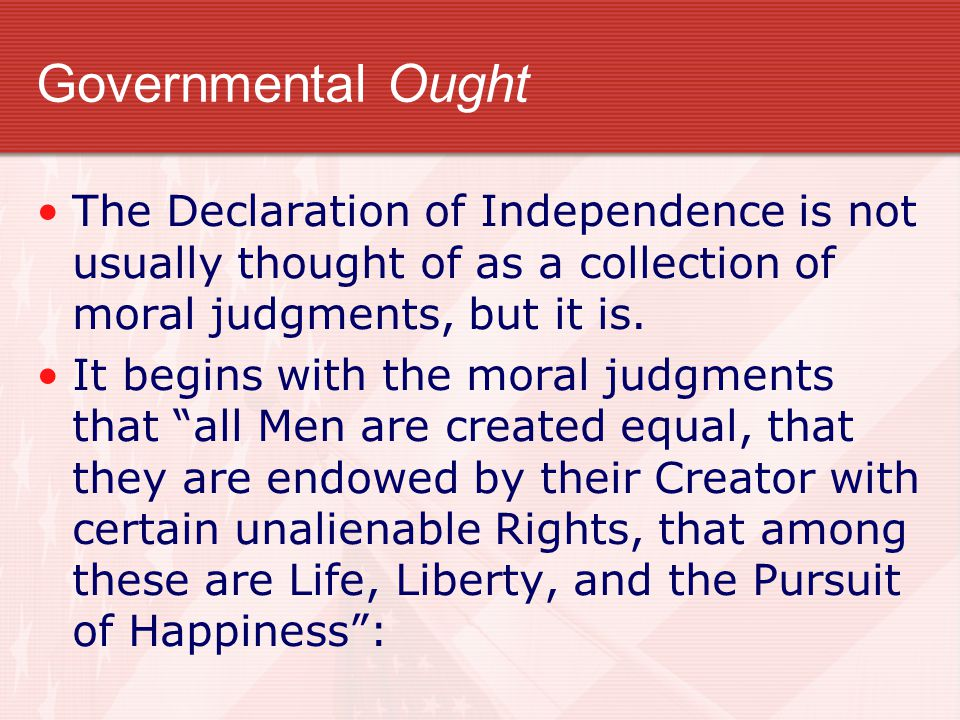 Governmental Ought The Declaration of Independence is not usually thought of as a collection of moral judgments, but it is.