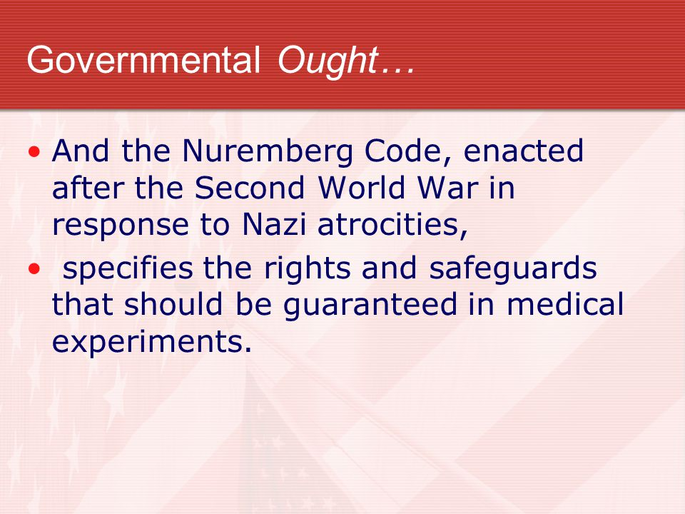 Governmental Ought… And the Nuremberg Code, enacted after the Second World War in response to Nazi atrocities,