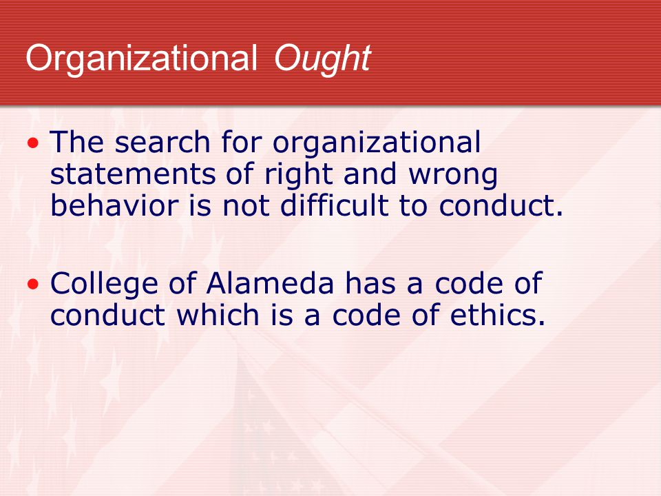 Organizational Ought The search for organizational statements of right and wrong behavior is not difficult to conduct.