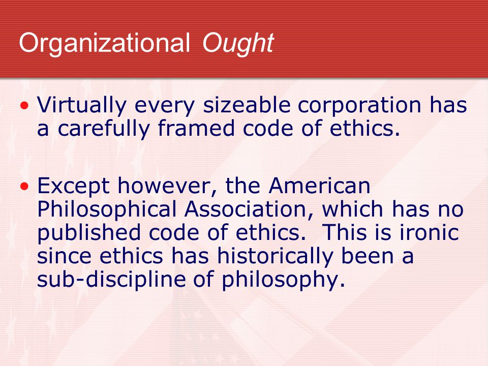 Organizational Ought Virtually every sizeable corporation has a carefully framed code of ethics.