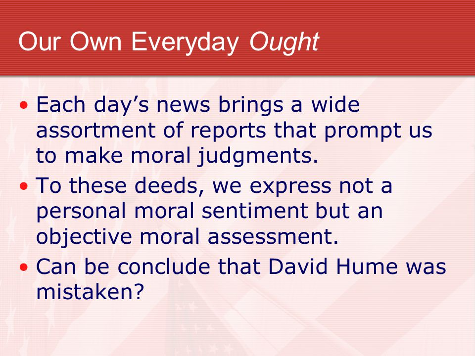 Our Own Everyday Ought Each day's news brings a wide assortment of reports that prompt us to make moral judgments.