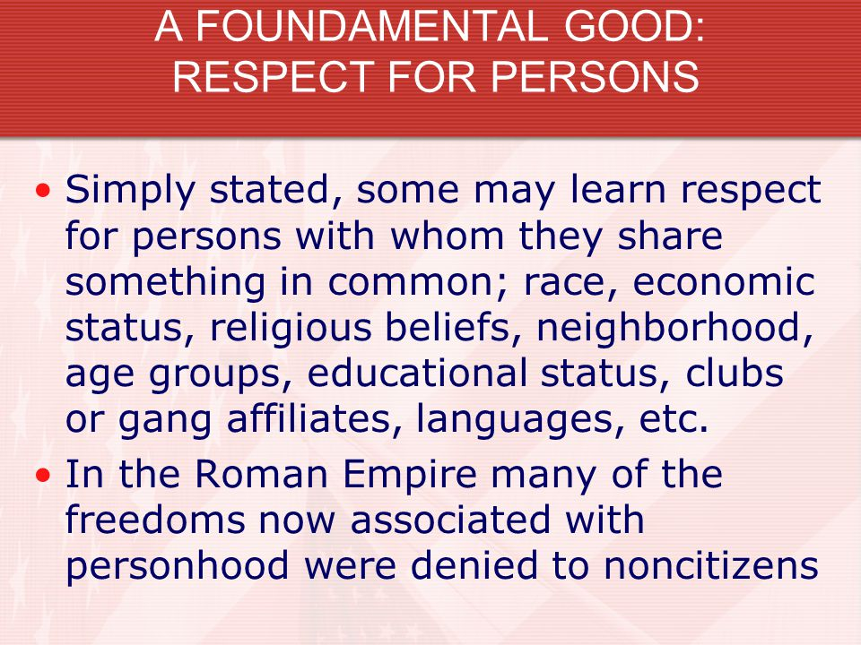 A FOUNDAMENTAL GOOD: RESPECT FOR PERSONS