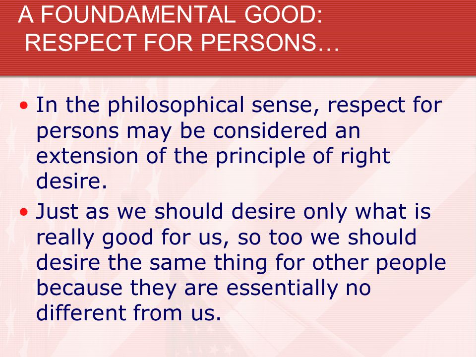 A FOUNDAMENTAL GOOD: RESPECT FOR PERSONS…