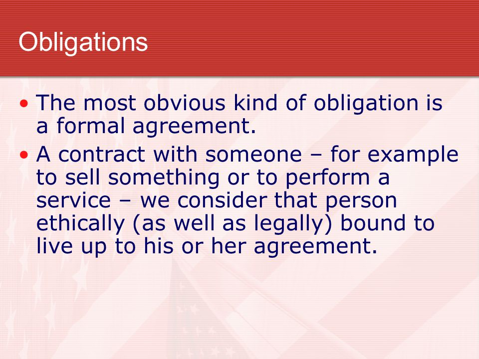 Obligations The most obvious kind of obligation is a formal agreement.