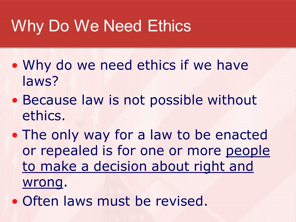 Why Do We Need Ethics Why do we need ethics if we have laws