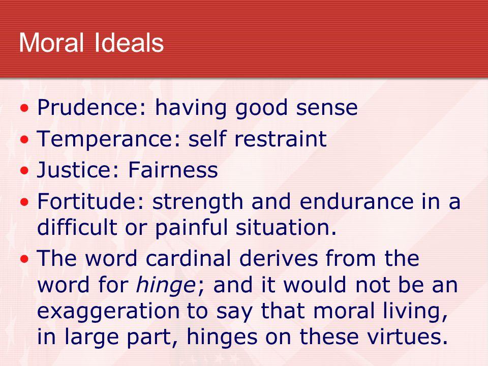 Moral Ideals Prudence: having good sense Temperance: self restraint