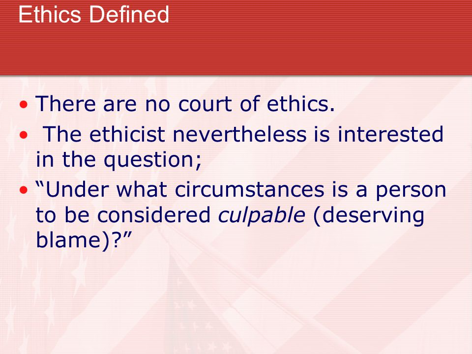 Ethics Defined There are no court of ethics.