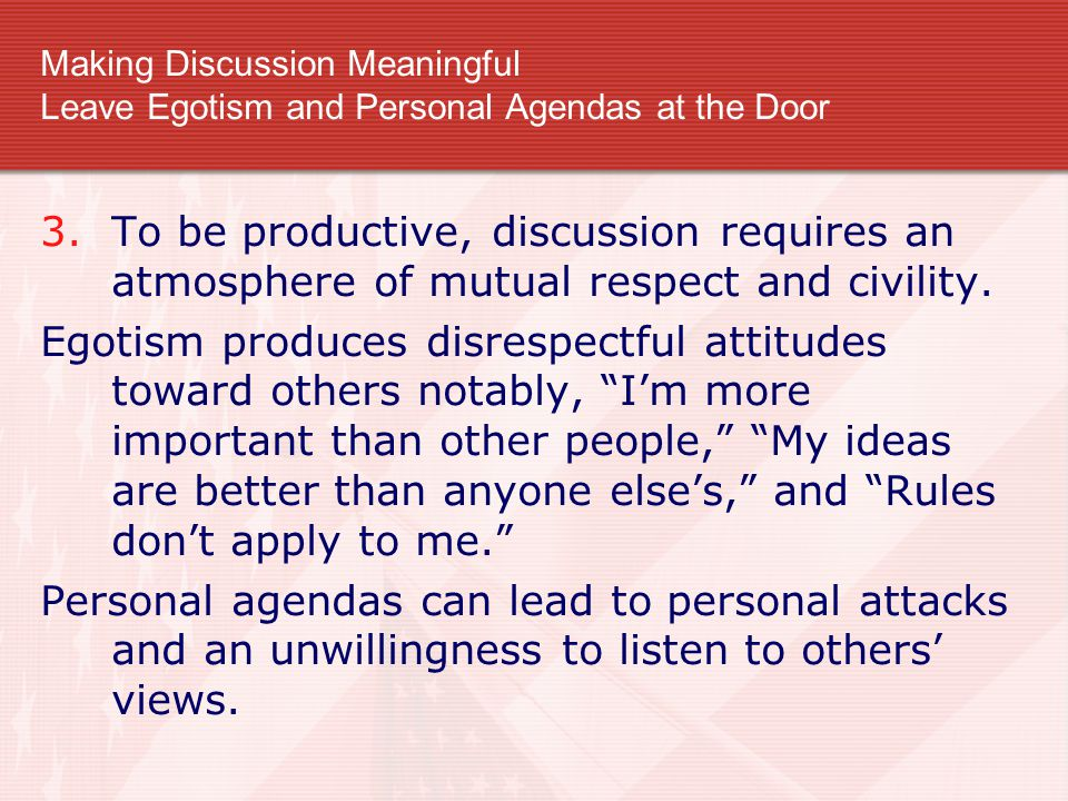 Making Discussion Meaningful Leave Egotism and Personal Agendas at the Door
