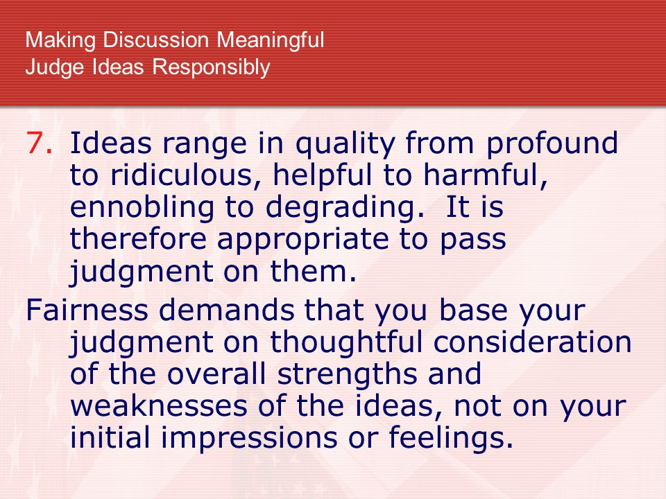 Making Discussion Meaningful Judge Ideas Responsibly