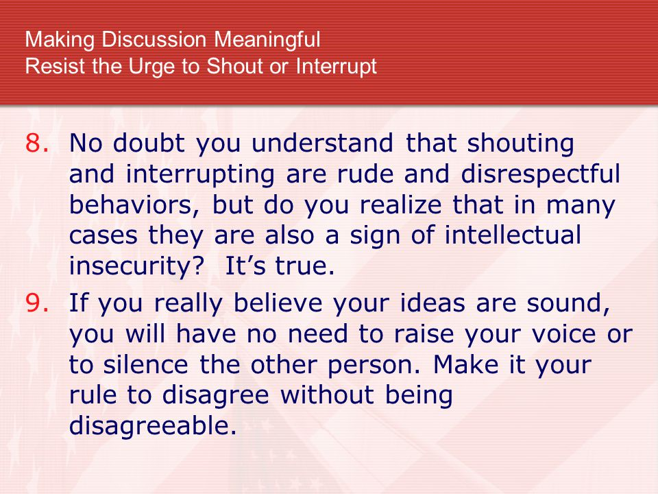 Making Discussion Meaningful Resist the Urge to Shout or Interrupt