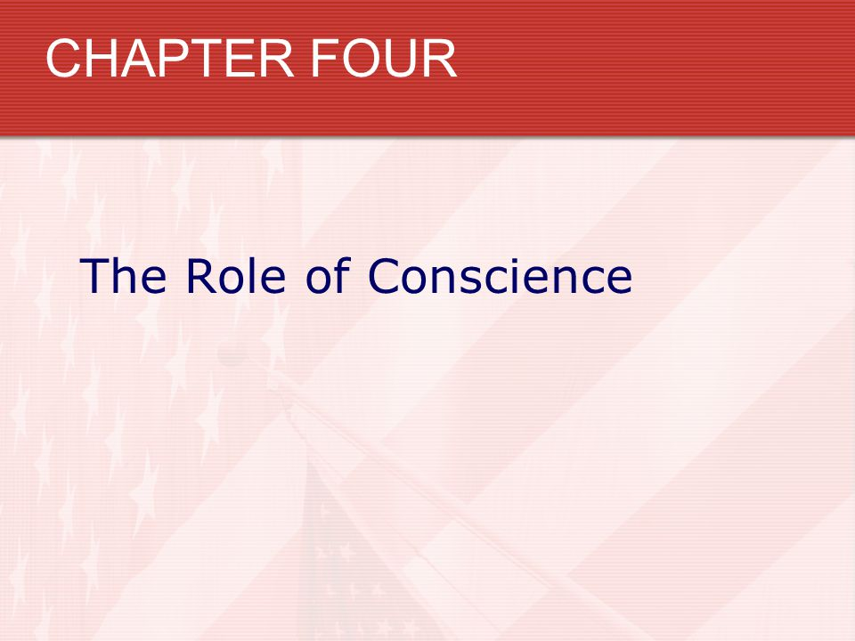 CHAPTER FOUR The Role of Conscience