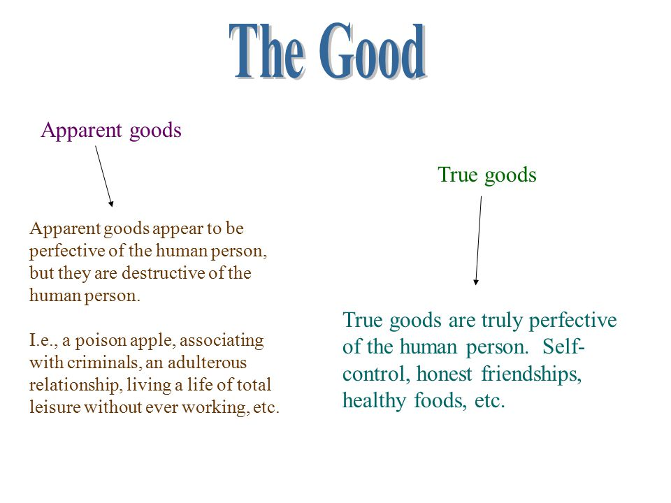 The Good Apparent goods True goods