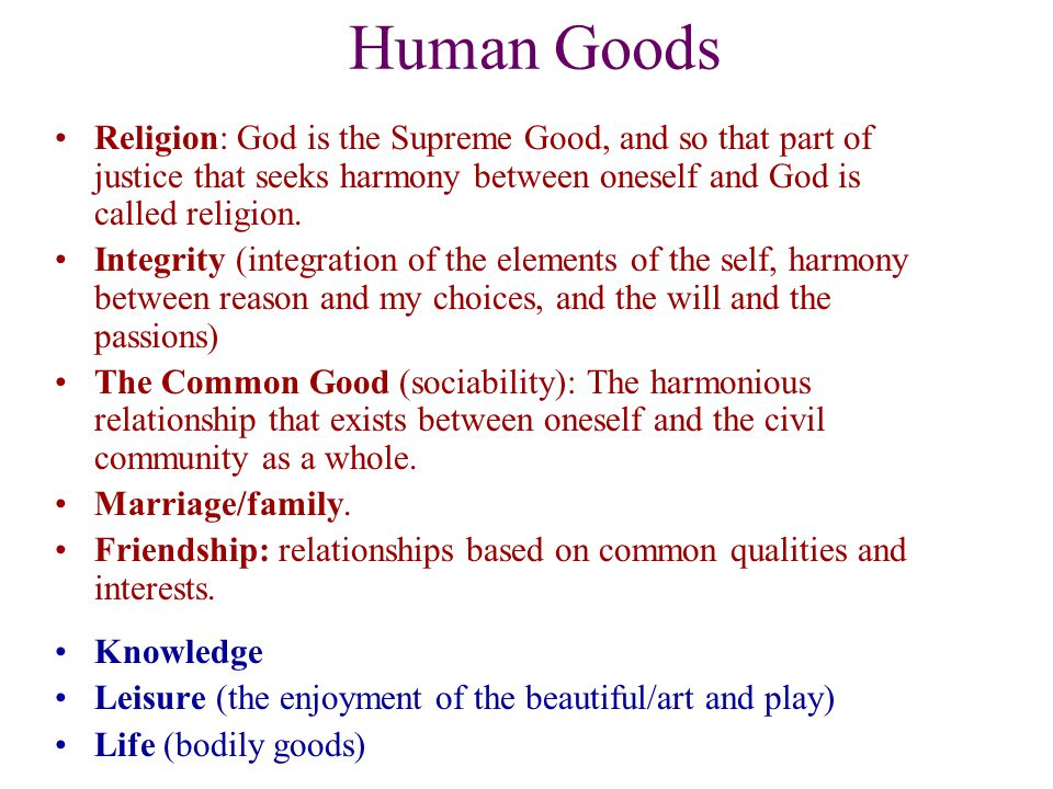 Human Goods Religion: God is the Supreme Good, and so that part of justice that seeks harmony between oneself and God is called religion.