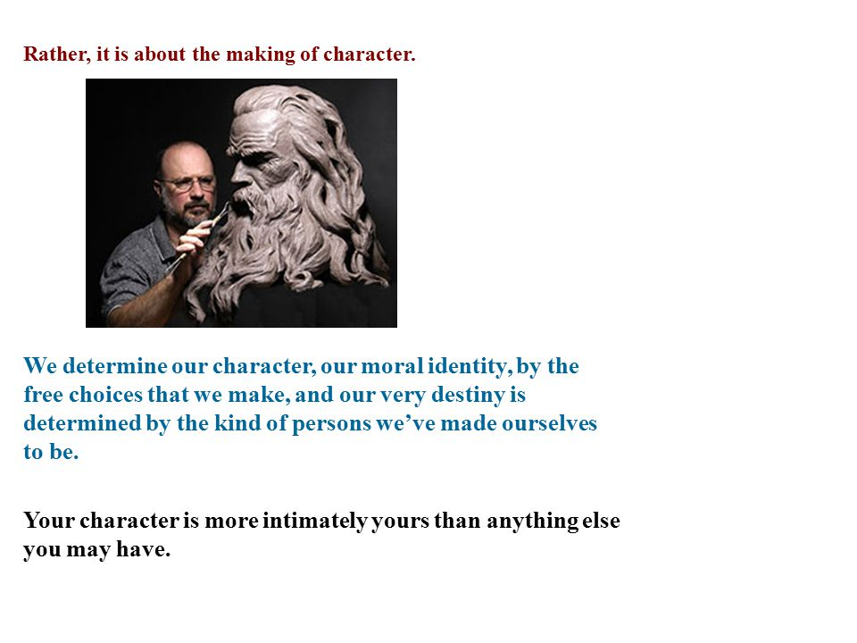 Rather, it is about the making of character.