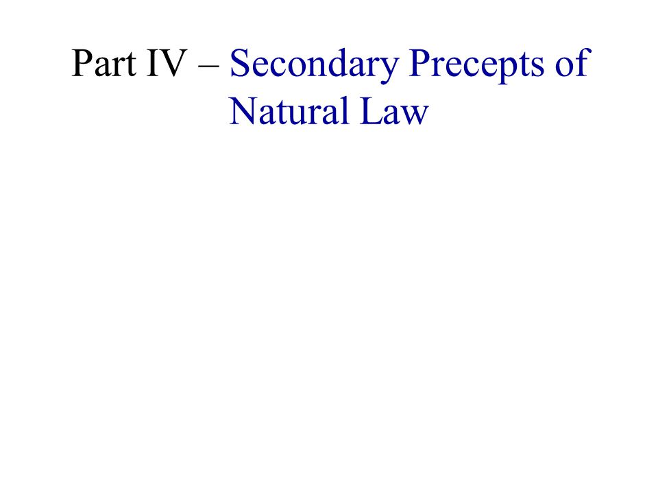 Part IV – Secondary Precepts of Natural Law
