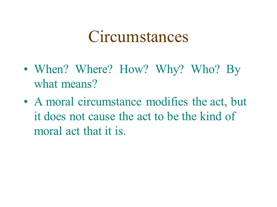 Circumstances When Where How Why Who By what means