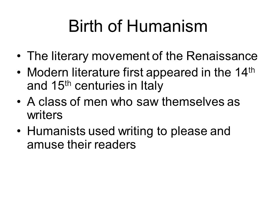 Birth of Humanism The literary movement of the Renaissance