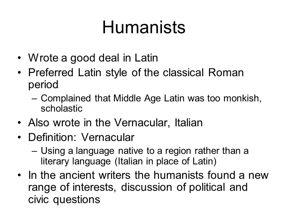 Humanists Wrote a good deal in Latin