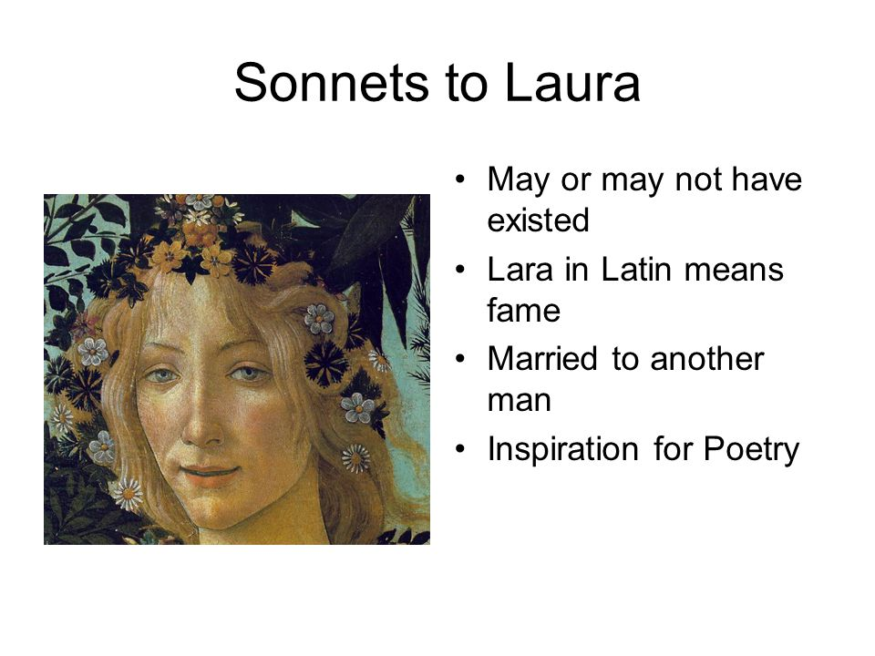 Sonnets to Laura May or may not have existed Lara in Latin means fame