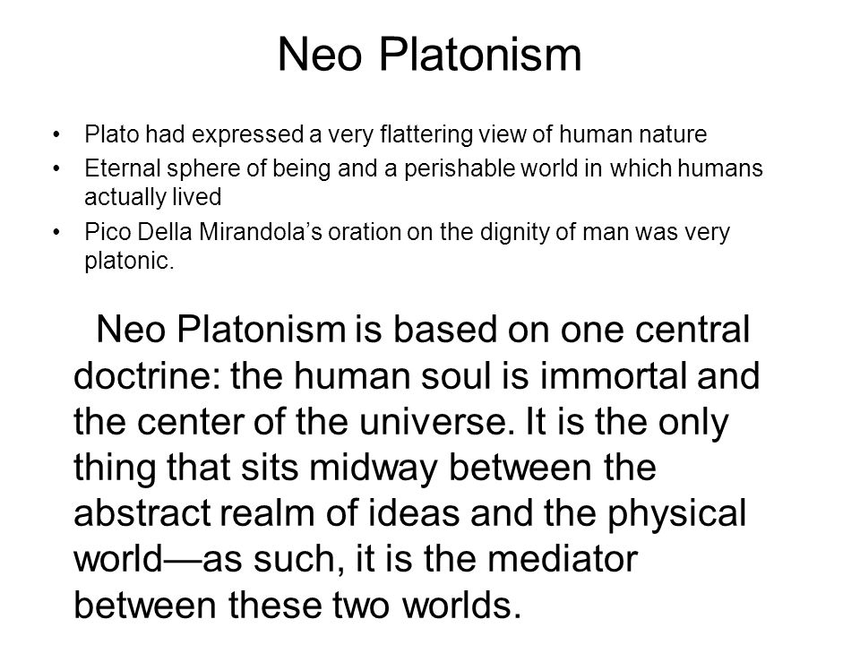 Neo Platonism Plato had expressed a very flattering view of human nature.