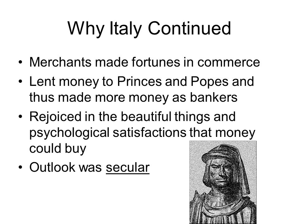 Why Italy Continued Merchants made fortunes in commerce