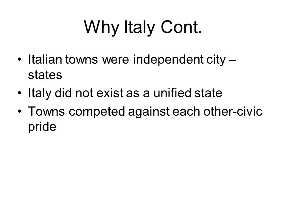 Why Italy Cont. Italian towns were independent city –states