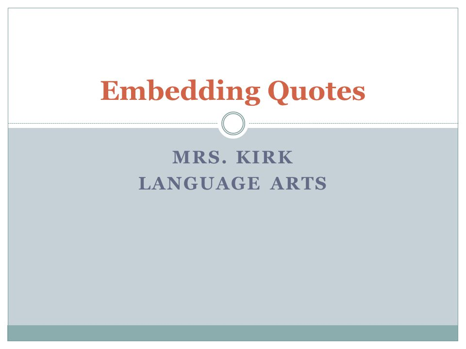 Embedding Quotes Mrs. Kirk Language Arts