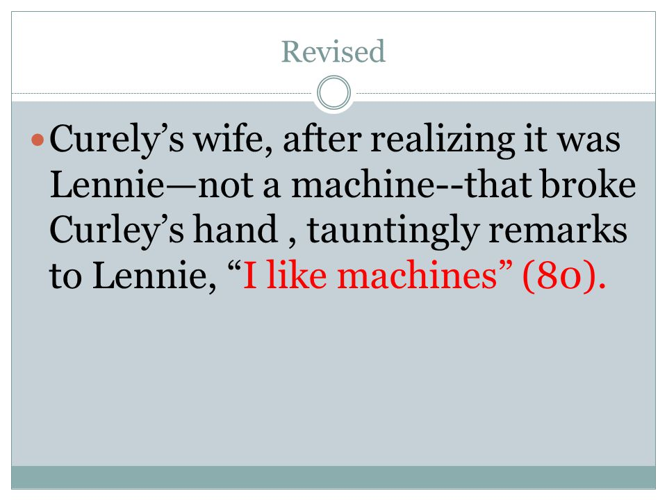 Revised Curely's wife, after realizing it was Lennie—not a machine--that broke Curley's hand , tauntingly remarks to Lennie, I like machines (80).