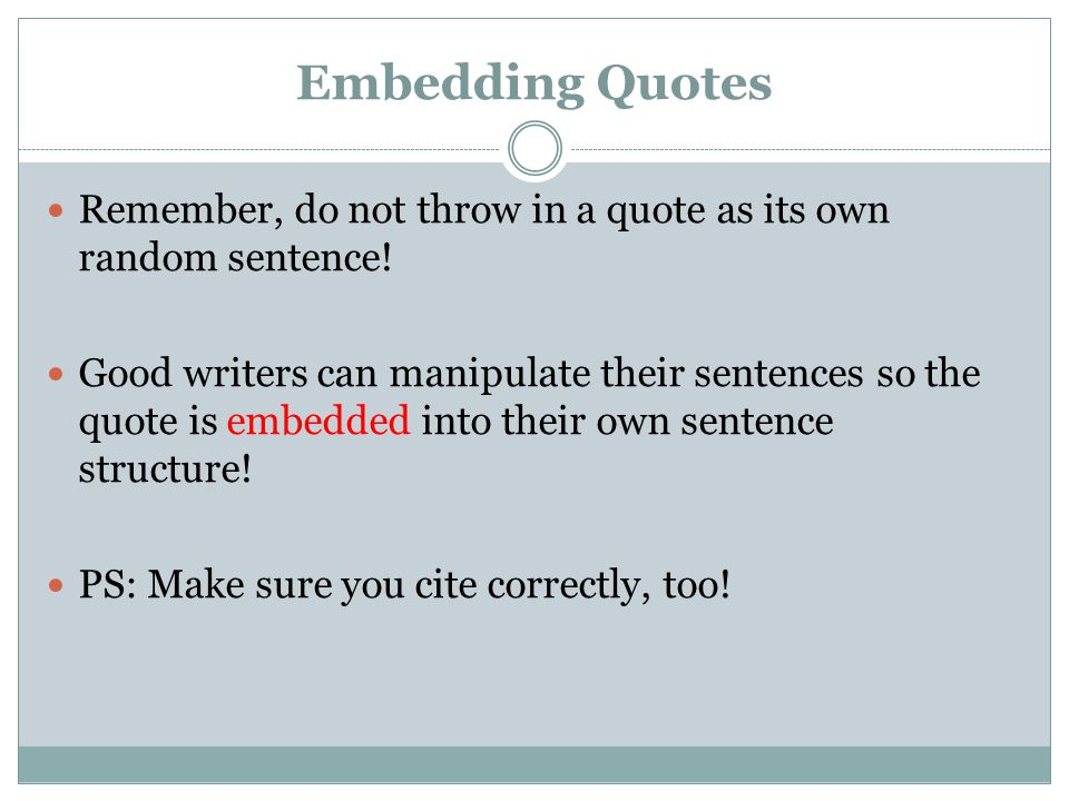 Embedding Quotes Remember, do not throw in a quote as its own random sentence!