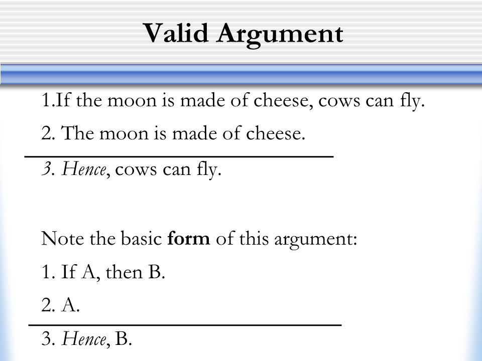Valid Argument 1.If the moon is made of cheese, cows can fly.