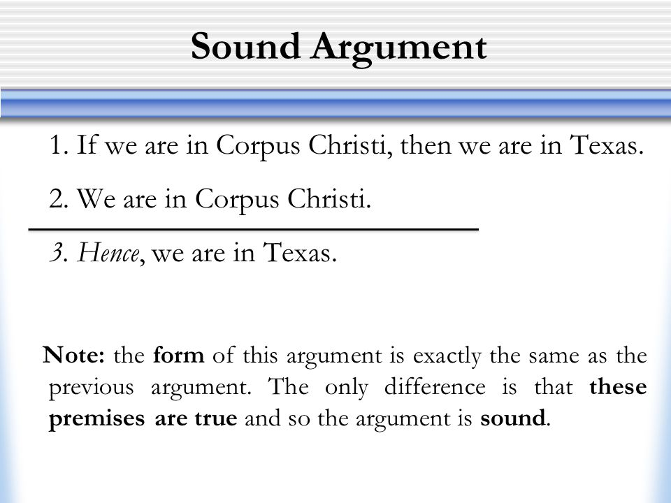 Sound Argument 1. If we are in Corpus Christi, then we are in Texas.