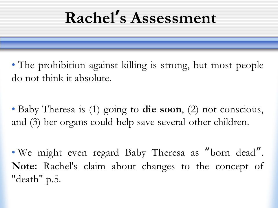 Rachel's Assessment The prohibition against killing is strong, but most people do not think it absolute.