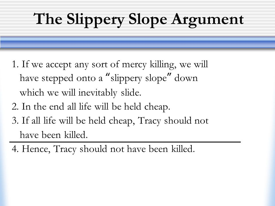 The Slippery Slope Argument