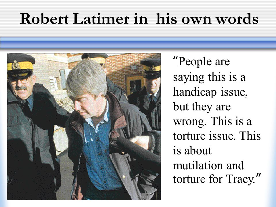 Robert Latimer in his own words